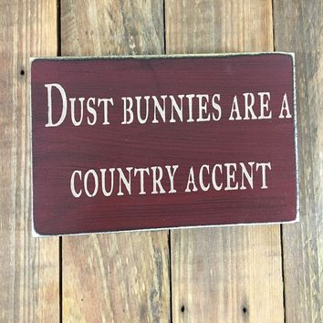 Dust Bunnies Are A Country Accent Rustic Wood Sign