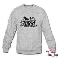 Bad Decisions Good Intentions crewneck sweatshirt