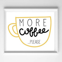 More Coffee ... Please Hand Lettered and Illustrated Typography Quote Wall Art Home Decor Apartment Decor Kitchen Decor Prints and Posters
