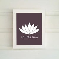 Be Here Now - Meditation Print - Spiritual Art - Meditation Art - Lotus Flower Print - Zen Art Print -Yoga Art Print - Wall Art - Wall Decor