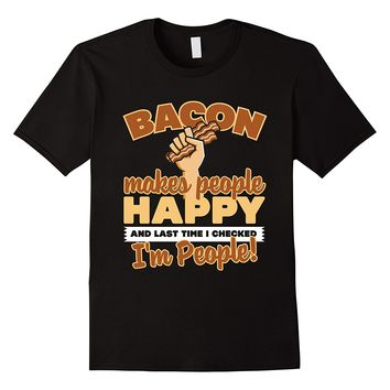 Bacon Makes People Happy... I'm People! T-Shirt