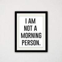 "I am not a morning person. Silly. Sassy. Funny. Cheeky. Bedroom. Quote poster. Minimalist. Black and White. Modern. Simple 8.5x11"" print"