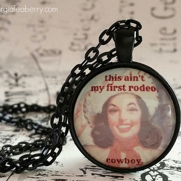 This Ain't My First Rodeo, glass dome necklace, glass necklace, gift idea, stocking stuffer, 1st rodeo, Cowboy, cowgirl, retro cowgirl
