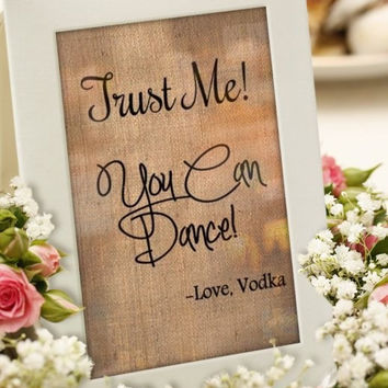 "Funny Wedding Bar sign, Customized with YOUR drink choice ""Trust me You Can Dance Love, Vodka"",50th birthday Anniversary party,Drinks burlap"