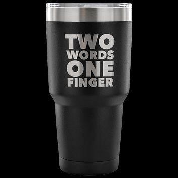 Two Words One Finger Tumbler Funny Double Wall Vacuum Insulated Hot Cold Mug Travel Coffee Cup 30oz BPA Free