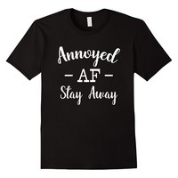 Annoyed AF Stay Away Shirt