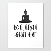 """Inspirational Quote """"Let That Shit Go"""" Hustle Quote Print Typography Print Quote Buddha Quote Buddha Canvas Print by PrintableLifeStyle"""