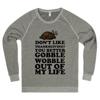 Don't Like Thanksgiving You Better Gobble Wobble Out of My Life