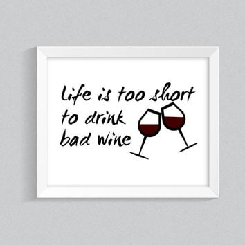 Wine Printable Wall Art, Red Wine Poster, 'Life is too short to drink bad wine' Home Decor, Wine Cellar, fun wine lover gift