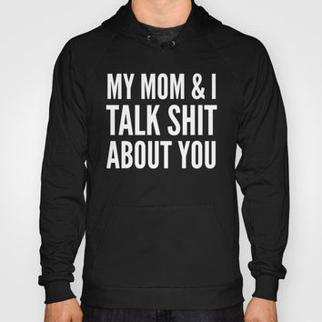 MY MOM & I TALK SHIT ABOUT YOU (Black & White) Hoody by CreativeAngel