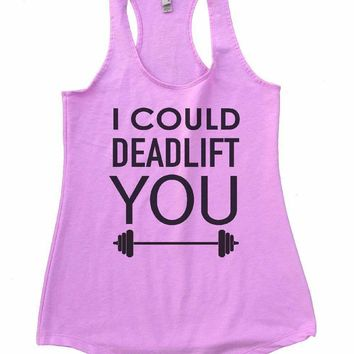 I COULD DEADLIFT YOU Womens Workout Tank Top
