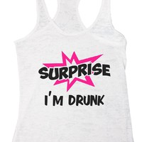 SURPRISE I'M DRUNK Burnout Tank Top By Funny Threadz