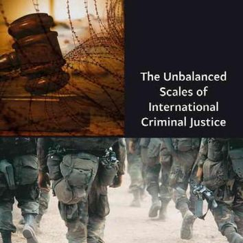 Justice Belied: The Unbalanced Scales of International Criminal Justice