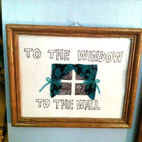 Funny Framed Quote: To the Window, To the Wall
