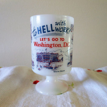 Anchor Hocking Milk Glass Washington DC Souvenir Mug, To Hell with Work Let's Go To Washington D.C. Mug, DC Collector Mug, DC Souvenir Mug