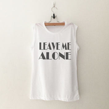 Leave Me Alone T-Shirt womens gifts womens girls tumblr hipster band merch fangirls teens girl gift girlfriends present blogger