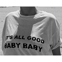 """It's All Good Baby Baby"" Tee"