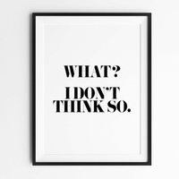 I don't think so, wall art prints, funny quote, typography, black and white, scandinavian, minimalist, wall decor, 8x10, 11x14, a4, a3