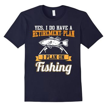Fishing Shirts Yes I Have A Retirement Plan Fisherman Gifts