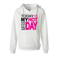 Women's Hooded Sweatshirt  Today Is My Hot Mess by MadJoApparel