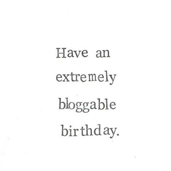 Have A Bloggable Birthday Card Funny Hipster Blog Internet Social Media Tumblr Facebook Men Women Nerdy Geekery Sarcastic Black And White