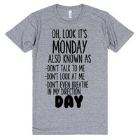 OH LOOK IT'S MONDAY ALSO KNOWN AS DON'T TALK TO ME LOOK AT ME OR BREATHE IN MY DIRECTION DAY | Athletic T-Shirt | SKREENED