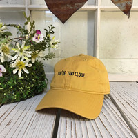 YOURE TOO CLOSE Baseball Hat Low Profile Embroidered Baseball Caps Dad Hats Yellow