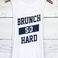 Brunch So Hard Tank- woman's fashion tanks-eating tanks-hot tank tops