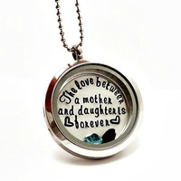 Living Locket / The Love Between a Mother and Daughter is Forever / Floating Charm Locket with Birthstones