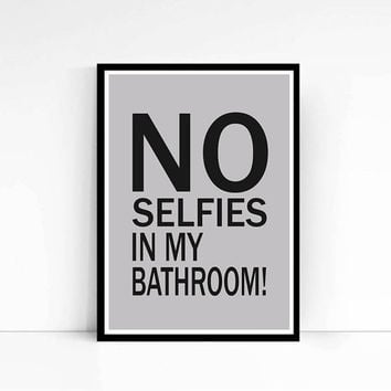 No Selfies In My Bathroom,Selfie Art,Typographic Print,Bold Modern Teen Art,Dorm decor,Housewarming,Humorous Bathroom Typography quote
