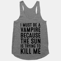 I Must Be A Vampire Because The Sun Is Trying To Kill Me