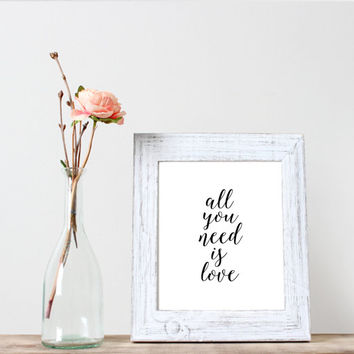 all you need is love print,inspirational quote,motivational poster,word art,instant download,gift quote,love printable,modern wall decor