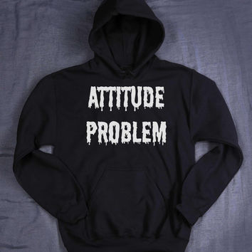 Grunge Attitude Problem Hoodie Slogan Sarcastic Creepy Cute Hipster Tumblr Sweatshirt Jumper