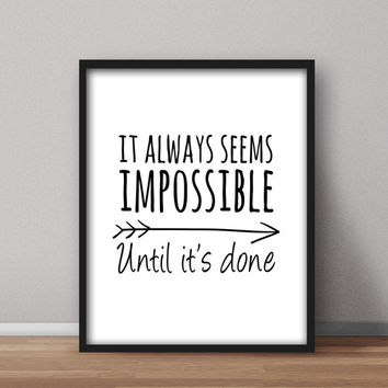 Instant Printable Wall Art 'It Always Seems Impossible, Until It's Done' in black and white, Home Decor, Office Poster, Downloadable Prints