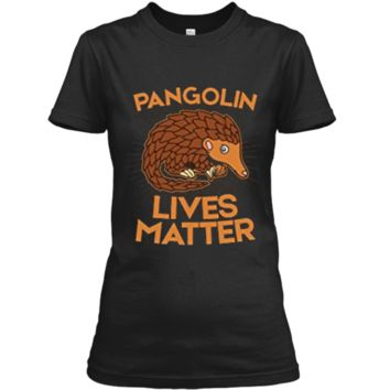 Pangolin T-Shirt: Pangolins Lives Matter Save The Pangolins Ladies Custom