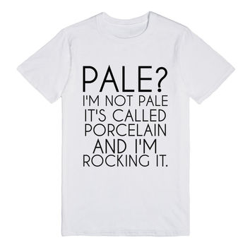 PALE? I'M NOT PALE IT'S CALLED PORCELAIN AND I'M ROCKING IT REGULAR