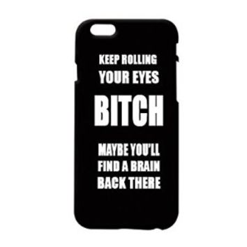 """""""Keep Rolling Your Eyes Bitch Maybe You'll Find a Brain Back There"""" Plastic Phone Case for Iphone 6"""