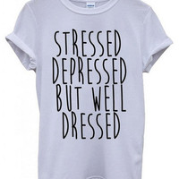 Stressed Depressed but well dressed White Tshirt