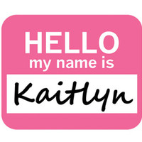 Kaitlyn Hello My Name Is Mouse Pad