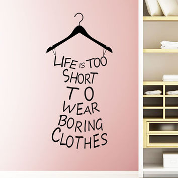 Hot Wall Stickers Home Decor Life Is Too Short To Wear Boring Clothes Wallpaper Decal Mural Wall Art