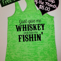 Tank Top of the Month... Just Give Me Whiskey and Take me Fishin' Workout Tank. Southern Girl Tank. Whiskey Tank. Fitness Tank. Funny Tank