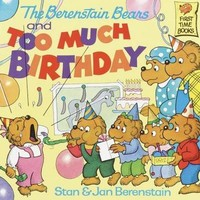 The Berenstain Bears and Too Much Birthday (First Time Books)
