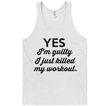 Yes I'm guilty I just killed my workout -tank top
