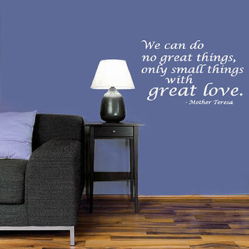 We can do no great things Mother Teresa Quote  Wall Decals - Wall Vinyl Decal - Interior Home Decor - Housewares Art Vinyl Sticker L27