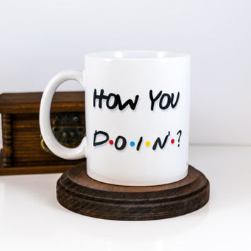 Friends Tv Show Quote Mug HOW YOU DOIN'? | Friend tv Show | Coffee Mug | Gift for Him | Gift for Her | Cuevex™ Mugs