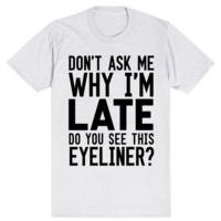 Don't Ask Me Why I'm Late Do You See This Eyeliner
