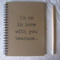 I'm so in love with you because...- 5 x 7 journal