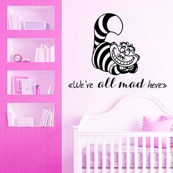 Alice In Wonderland Wall Decal Quote We Are All Mad Here Cheshire Cat Decal Vinyl Stickers Play Room Art Kids Bedroom Nursery Decor KY135
