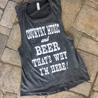 """""""Country Music and Beer That's Why I'm Here!"""" Women's Muscle Tank"""