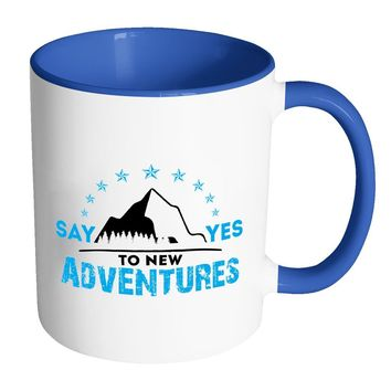 Say Yes To New Adventures White 11oz Accent Coffee Mugs